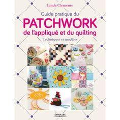 Guide pratique du patchwork, de l'appliqué et du quilting                                                                                                                                                                                 Plus