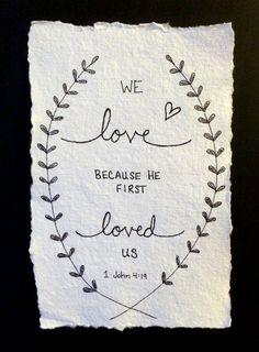 Custom Hand Drawn Scripture Art 1 John 4:19 by LovelyIntentions
