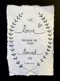 Custom Hand Drawn Scripture Art 1 John 4:19 by LovelyIntentions