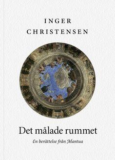 """Inger Christensen """"Det målade rummet: En berättelse från Mantua"""" (Modernista 2010). Översättning: Marie Silkeberg."""
