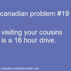 RT, it takes 4 hours of driving to reach my closest cousins, and 6 hours for my grandparents. I'd have to drive 24 hours to get to Quebec and it's one of the closest provinces XD Canadian Memes, Canadian Things, I Am Canadian, Canadian Humour, Canadian Stereotypes, Meanwhile In Canada, Atlantic Canada, Canada Eh, True North