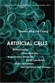 Artificial Cells: Biotechnology Nanomedicine Regenerative Medicine Blood Substitutes Bioencapsulation and Cell/Stem Cell Therapy What Is Stem, Cord Blood Banking, Stem Cell Research, Hormone Replacement Therapy, Stem Cell Therapy, Regenerative Medicine, Molecular Biology, Nanotechnology, Stem Cells