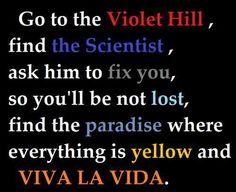 I feel really stupid asking this, but what does Viva La Vida even mean? Fix You, Music Quotes, Music Songs, Beautiful World Lyrics, Coldplay Lyrics, Song Lyrics, Chris Martin Coldplay, Cool Writing, Music Stuff