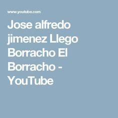 Jose alfredo jimenez Llego Borracho El Borracho - YouTube