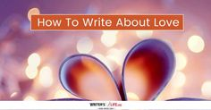 How To Write About Love -  Writing about love is a tricky business, and often it depends on the kind of novel you are writing as to how you should go about it. The most important part of writing about love is making sure that you connect to your reader in some way. They need to feel something when they read your words.
