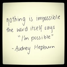 """Nothing is IMPOSSIBLE the word itself says """"I'm possible"""""""