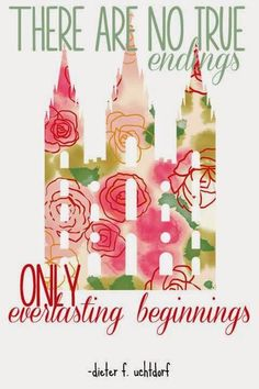 There are no true endings, only everlasting beginnings - Uchtdorf Project Life Conference Printables Carissamiss.com