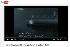 Part 1 (of 3) of a National Geographic documentary about the Wilhelm Gustloff https://www.youtube.com/watch?v=bIaLZdXJiNY