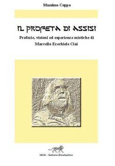 Brani di alcune profezie avute da Marcello Ezechiele Ciai dal 1981 QUANT'ERI  BELLA O SPOSA MIA !  MADRE DEI MIEI FIGLI,  DELIZIA DEGLI OCCHI MIEI,  SPLENDORE PER TUTTE  LE GENTI . ORA NON SEI CHE UN FRUTTO MARCIO ! RICERCHI GLORIA NELLE ALLEANZE  POLITICHE E RELIGIOSE ; PARLI DI ECUMENISMO;  MA SI PUO' METTERE UNA MELAGRANA MARCIA INSIEME A DEI LIMONI ACERBI  PER FARNE UN DOLCE ?! TU DEVI RICERCARE SOLO  LA MIA ALLEANZA, CHE HAI VIOLATO, CHE E' L'UNICA VIA PER LA VERA PACE .  www.iaca.it