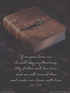 "Jesus answered and said to him, ""If anyone loves Me, he will keep My word; and My Father will love him, and We will come to him and make Our home with him.  - John 14:23"