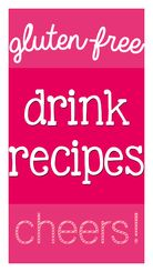 GLUTEN FREE DRINK RECIPES - champagne cocktails, sangria, martinis & more!
