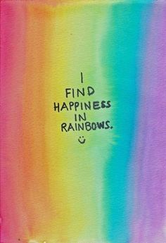 I find happiness in rainbows :)