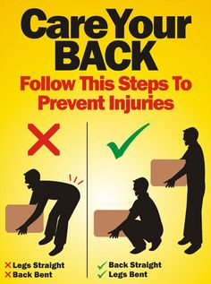 Care Your BACK.  Follow This Steps To Prevent Injuries:  • Back Straight  • Legs Bent