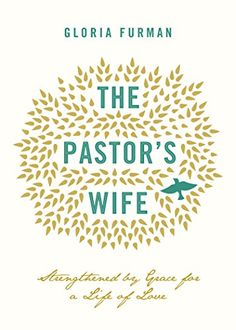 The Pastor's Wife: Strengthened by Grace for a Life of Love by [Furman, Gloria]