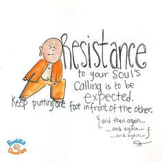 Buddha Doodle - Resistance to your soul's calling is to be expected. Keep putting one foot in front of the other. Tiny Buddha, Little Buddha, Buddah Doodles, Buddha Thoughts, Zen, Entrepreneur Quotes, Spiritual Inspiration, Illustrations, Wise Words