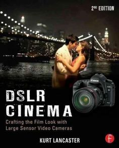 Dslr Cinema: Crafting the Film Look with Sensor Video