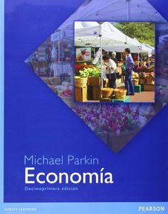 Economía / Michael Parkin ; traducción, Luis Óscar Madrigal Muñiz, César Germán Romero Solís ; revisión técnica, Edwin Abán Candia