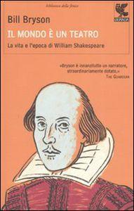 Foto Cover di Il mondo è un teatro. La vita e l'epoca di William Shakespeare, Libro di Bill Bryson, edito da Guanda
