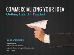 Commercializing Your Idea: Getting Heard and Funded [Slideshare] Carnegie Mellon, Startups, Investors, Entrepreneurship, Professor, Innovation, Massage, Workshop, Presentation