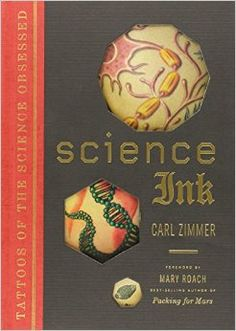 Science Ink: Tattoos of the Science Obsessed by Carl Zimmer.