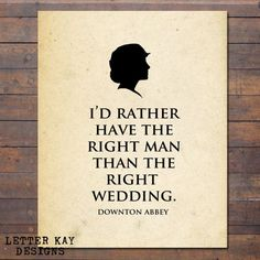 downton abbey quotes | Got both. ;) Downton Abbey Quote | Planning for Forever
