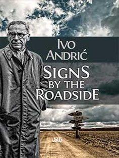 signs-by-the-roadside-znakovi-pored-puta-ivo-andric~475143.jpg (450×598)