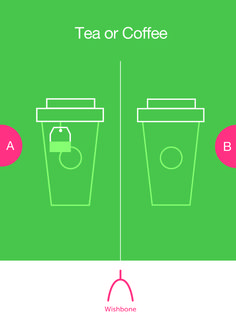 Pick one! Tea or Coffee? Download the Wishbone App to voice your opinion on trending topics everyday by voting on or creating your own polls, and get feedback from the community and your friends when they vote!