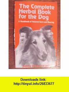 Complete Herbal Book for the Dog Handbook of Natural Care and Rearing Juliette De Bairacli Levy ,   ,  , ASIN: B001GDNTEO , tutorials , pdf , ebook , torrent , downloads , rapidshare , filesonic , hotfile , megaupload , fileserve