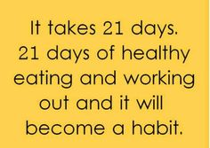 it takes 21 days.  21 days of healthy eating and working out and it will become a habit.