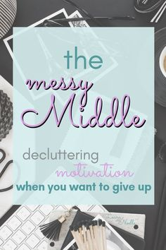 Feel like just giving up decluttering? Here's how to get through the messy middle and clear your spaces! Just Give Up, As You Like, Declutter Your Life, Living At Home, Slow Living, Minimalist Lifestyle, Life Organization, Organizing, Parenting Advice