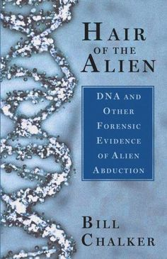 Hair Of The Alien: Dna And Other Forensic Evidence For Alien Abductions - could be interesting to read