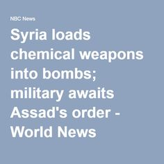 Syria loads chemical weapons into bombs; military awaits Assad's order - World News