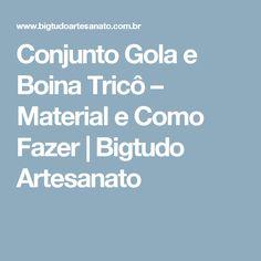 Conjunto Gola e Boina Tricô – Material e Como Fazer   Bigtudo Artesanato