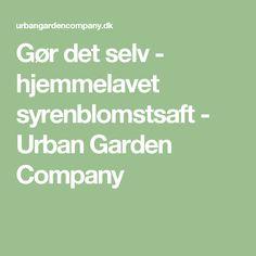 Gør det selv - hjemmelavet syrenblomstsaft - Urban Garden Company