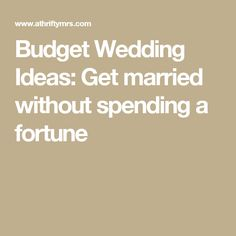 Budget Wedding Ideas: Get married without spending a fortune