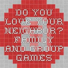 Do You Love Your Neighbor? - Family and Group Games
