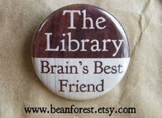 """THE LIBRARY - Brain's best friend"" pin by Vincent FORREST (Artist. Michigan, USA) aka beanforest via Etsy. $1.50 USD.  This design first listed May 12, 2009.  All art and content © The Calamity Collective ... KEEP attribution & links when repinning or posting to other social media (ie blogs, twitter, tumblr etc). Don't pin the art & erase the artist. Give credit where due. See: http://pinterest.com/picturebooklove/how-to-pin-responsibly/  -pfb"