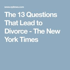 The 13 Questions That Lead to Divorce - The New York Times