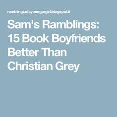 Sam's Ramblings: 15 Book Boyfriends Better Than Christian Grey