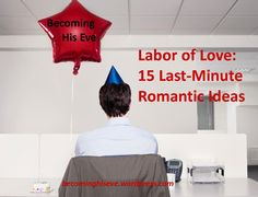 Labor of Love: 15 Last-Minute Romantic Ideas from Becoming His Eve
