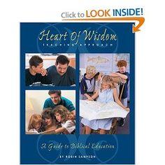 The Heart of Wisdom Teaching Approach: Bible Based Homeschooling - Robin Sampson