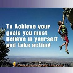 To Achieve your goals you must #Believe in yourself and take action! Today starts a brand new week and another opportunity to get closer to your goal.  #achieve #goals #takeaction #entrepreneur