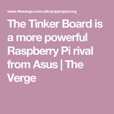 The Tinker Board is a more powerful Raspberry Pi rival from Asus   The Verge