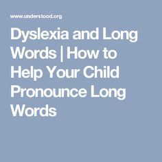 Dyslexia and Long Words | How to Help Your Child Pronounce Long Words