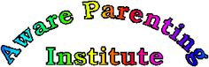 The Aware  Parenting Institute - good website with current ideas from research on parenting kids.