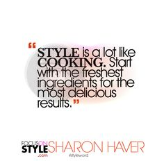 """STYLE is a lot like COOKING. Start with the freshest ingredients for the most delicious results.""   For more daily stylist tips + style inspiration, visit: https://focusonstyle.com/styleword/ #fashionquote #styleword"