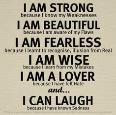 I am strong because I know my weaknesses.