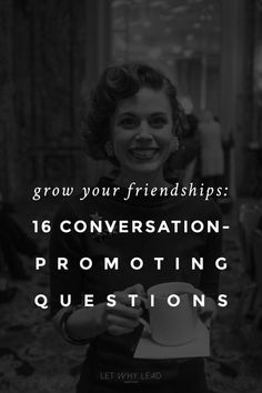 Maybe the key to building friendships—and a village you can rely on—is as simple as ASKING QUESTIONS. 16 great questions to ask your friends!