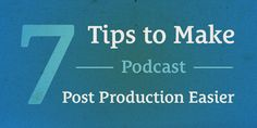 015: 7 Tips to Make Podcast Post Production Easier