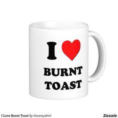 I Love Burnt Toast Classic White Coffee Mug